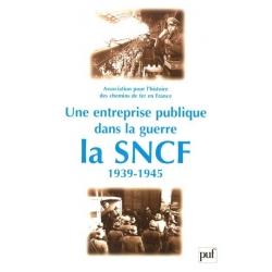 UNE ENTREPRISE PUBLIQUE DANS LA GUERRE : LA SNCF 1939-1945