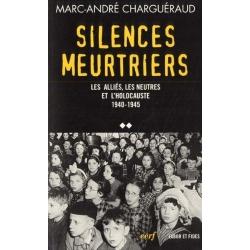 SILENCES MEUTRIERS LES ALLIES, LES NEUTRES ETL 'HOLOCAUSTE 1940-1945