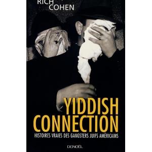 YIDDISH CONNECTION : HISTOIRES VRAIES DES GANGSTERS JUIFS AMERICAINS