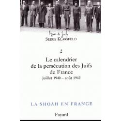 LA SHOAH EN FRANCE VOL.2 LE CALENDRIER DE LA PERSECUTION DES JUIFS DE FRANCE