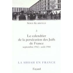 LA SHOAH EN FRANCE VOL.3 LE CALENDRIER DE LA PERSECUTION DES JUIFS DE FRANCE