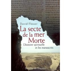 LA SECTE DE LA MER MORTE : L'HISTOIRE SPIRITUELLE ET LES MANUSCRITS