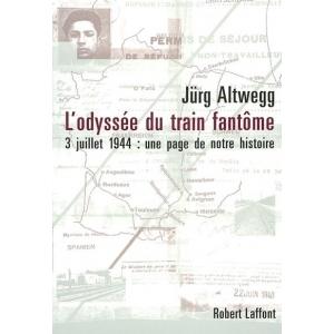 L'ODYSSEE DU TRAIN FANTOME : 3 JUILLET 1944 : UNE PAGE MECONNUE DE NOTRE HISTOIRE