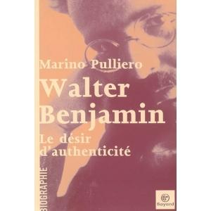 WALTER BENJAMIN, DESIR D'AUTHENTICITE
