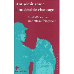 ANTISEMITISME  L'INTOLERABLE CHANTAGE