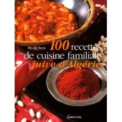100 RECETTES DE CUISINE FAMILIALE JUIVE D'ALGERIE