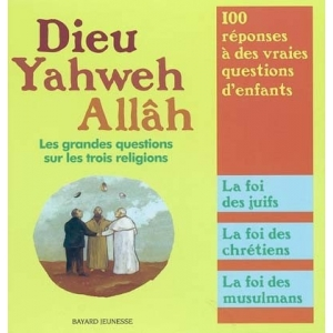 DIEU, YAHWEH, ALLAH, LES GRANDES QUESTIONS ...