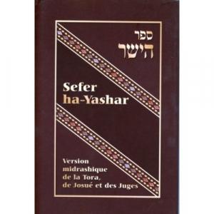 SEFER HA YASHAR - VERSION MIDRASHIQUE DE LA TORA, DE JOSUE ET DES JUGES