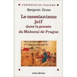 LE MESSIANISME JUIF DANS LA PENSEE DU MAHARAL DE PRAGUE