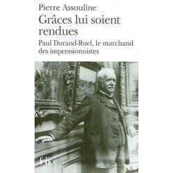 GRACES LUI SOIENT RENDUES : PAUL DURAND-RUEL, LE MARCHAND DES IMPRESSIONNISTES