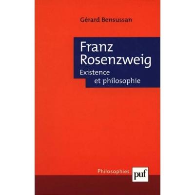 FRANZ ROSENZWEIG : EXISTENCE ET PHILOSOPHIE