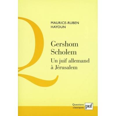 GERSHOM SCHOLEM : UN JUIF ALLEMAND A JERUSALEM