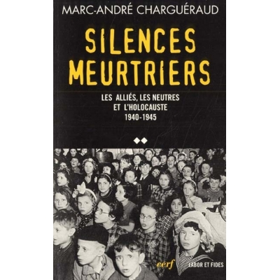 SILENCES MEUTRIERS LES ALLIES, LES NEUTRES ETL 'HOLOCAUSTE 1940-1945