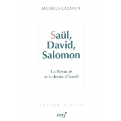 SAUL, DAVID, SALOMON LA ROYAUTE ET LE DESTIN D'ISRAEL
