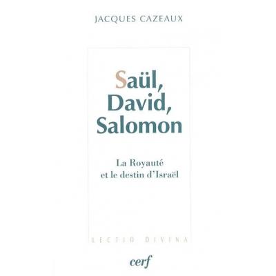 SAUL, DAVID, SALOMON LA ROYAUTE ET LE DESTIN D'ISRAEL