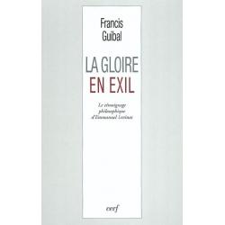 LA GLOIRE EN EXIL : LE TEMOIGNAGE PHILOSOPHIQUE D EMMANUEL LEVINAS