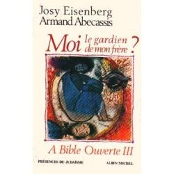 A BIBLE OUVERTE TOME III - MOI, LE GARDIEN DE MON FRERE ?