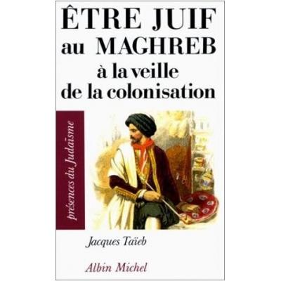 ETRE JUIF AU MAGHREB A LA VEILLE DE LA COLONISATION