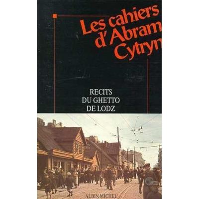 LES CAHIERS D'ABRAM CYTRYN - RECITS DU GHETTO DE LODZ