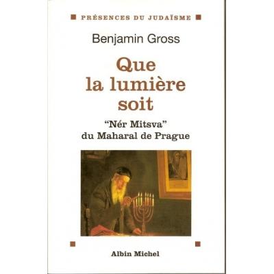 QUE LA LUMIERE SOIT -  NER MITSVA  LA FLAMME DE LA MITSVA DU MAHARAL DE PRAGUE