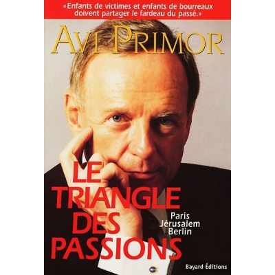 LE TRIANGLE DES PASSIONS : PARIS,BERLIN,JERUSALEM