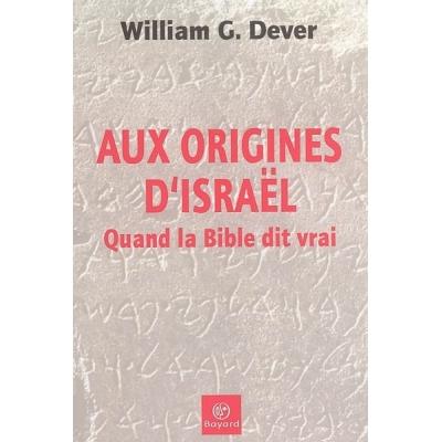 AUX ORIGINE D'ISRAEL. QUAND LA BIBLE DIT VRAI