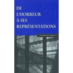 CAHIERS SHOAH N7/DE L'HORREUR A SES REPRESENTATIONS