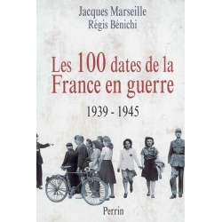 LES 100 DATES DE LA FRANCE EN GUERRE 1939-1945