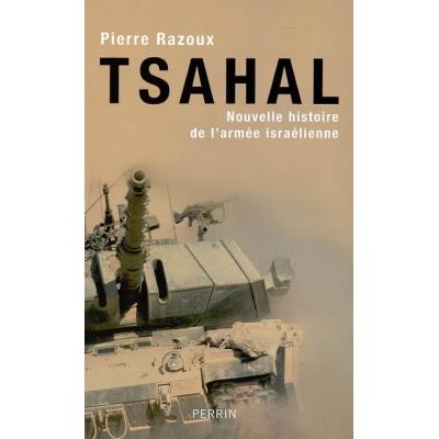TSAHAL : NOUVELLE HISTOIRE DE L'ARMEE ISRAELIENNE