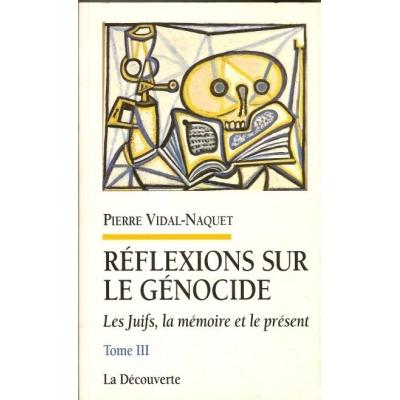 REFLEXIONS SUR LE GENOCIDE   - LES JUIFS, LA MEMOIRE ET LE PRESENTE TOME III