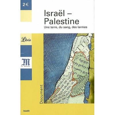 ISRAEL - PALESTINE : UNE TERRE,DU SANG,DES LARMES