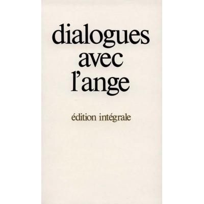 DIALOGUES AVEC L'ANGE (EDITION INTEGRALE)
