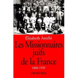 LES MISSIONNAIRES JUIFS DE LA FRANCE 1860-1939