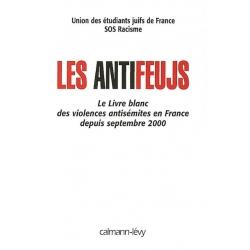 LES ANTIFEUJS - LE LIVRE BLANC DES VIOLENCES ANTISEMISTES EN FRANCE DEPUIS SEPTEMBRE 2000