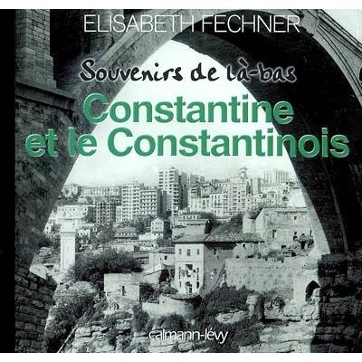 SOUVENIRS DE LA-BAS CONSTANTINE ET LE CONSTANTINOIS