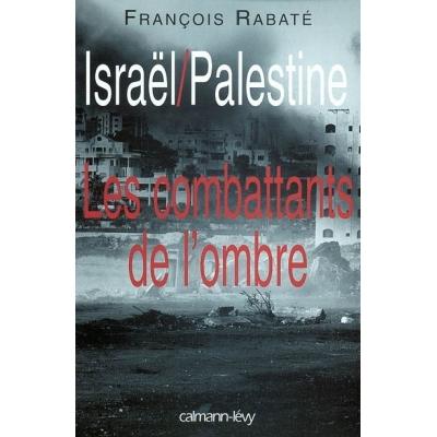 ISRAEL / PALESTINE : LES COMBATTANTS DE L'OMBRE