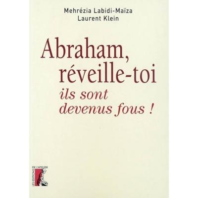 ABRAHAM, REVEILLE-TOI, ILS SONT DEVENUS FOUS