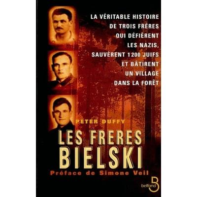 LES FRÈRES BIELSKI LA VÉRITABLE HISTOIRE DE TROIS FRÈRES  QUI DÉFIÈRENT LES NAZIS,  SAUVÈRENT 1200 JUIFS