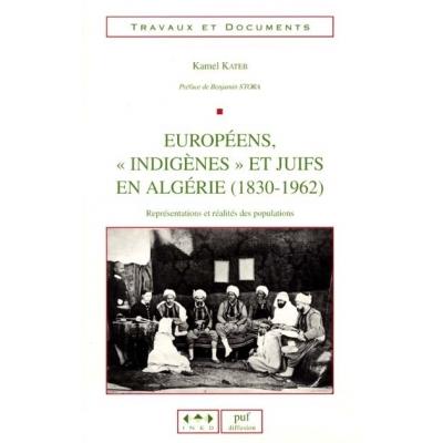 EUROPEENS  INDIGENES ET JUIFS EN ALGERIE 1830-1962