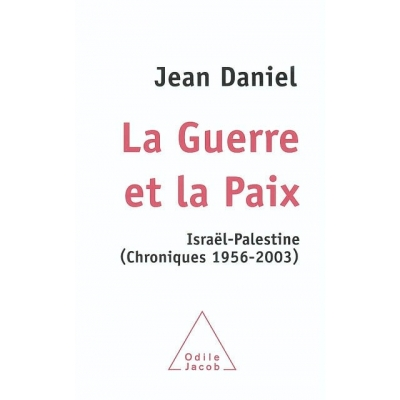 LA GUERRE ET LA PAIX ISRAEL-PALESTINE (CHRONIQUES 1956-2003)