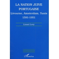 LA NATION JUIVE PORTUGAISE : LIVOURNE,AMSTERDAM,TUNIS 1591-1951