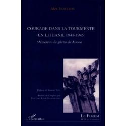 COURAGE DANS LA TOURMENTE EN LITUANIE 1941-1945 : MEMOIRES DU GHETTO DE KOVNO