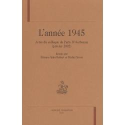 L'ANNEE 1945. ACTES DU COLLOQUE DE PARIS-IV-SORBONNE (JANVIER 2002). REUNIS PAR ETIENNE-ALAIN-HUBER