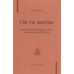 UNE VIE MARRANE. LES PEREGRINATIONS DE JUAN DE PRADO DANS L'EUROPE DU XVIIE SIECLE