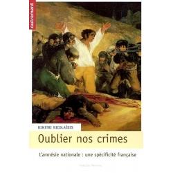 OUBLIER NOS CRIMES : L'AMNESIE NATIONALE , UNE SPECIFICITE FRANCAISE