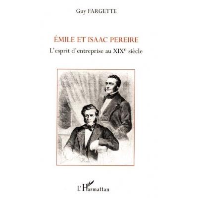 EMILE ET ISAAC PEREIRE L'ESPRIT D'ENTREPRISE AU XIXE S