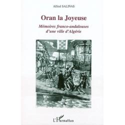 ORAN LA JOYEUSE : MEMOIRES FRANCO ANDALOUSES D'UNE VILLE D'ALGERIE