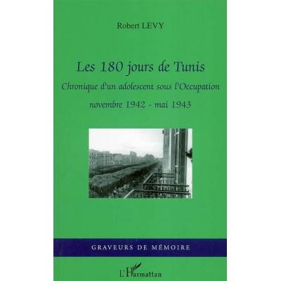 180 JOURS DE TUNIS : CHRONIQUE D'UN ADOLESCENT SOUS L'OCCUPATION NOVEMBRE 1942 MAI 1943