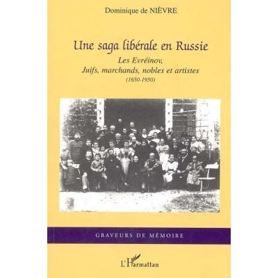 UNE SAGA LIBERALE EN RUSSIE - LES EVREINOV, JUIFS, MARCHANDS, NOBLES ET ARTISTES (1650-1950)