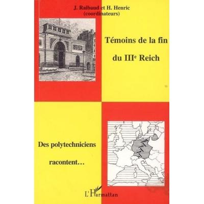 TEMOINS DE LA FIN DU IIIEME REICH - DES POLYTECHNICIENS RACONTENT